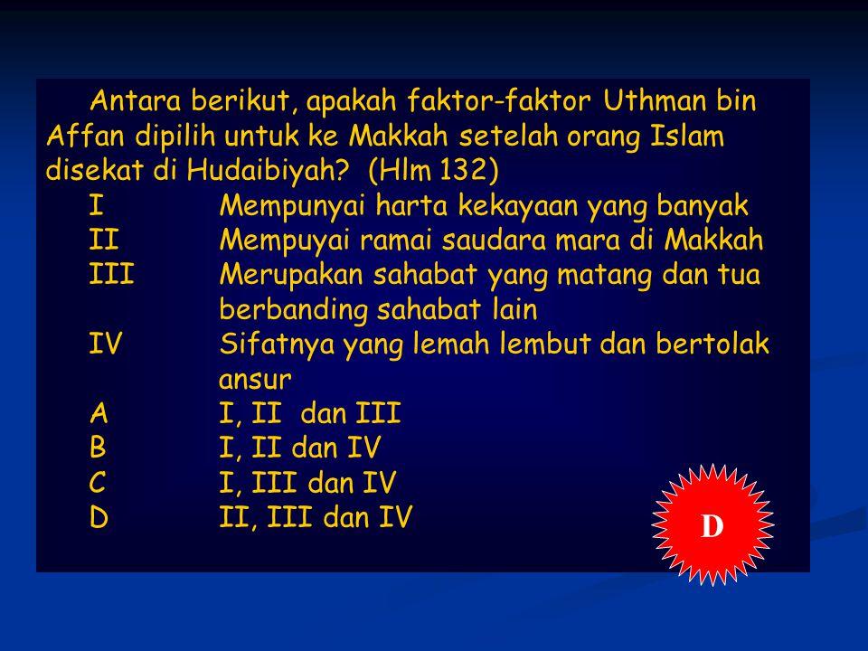 Antara berikut, apakah faktor-faktor Uthman bin Affan dipilih untuk ke Makkah setelah orang Islam disekat di Hudaibiyah.