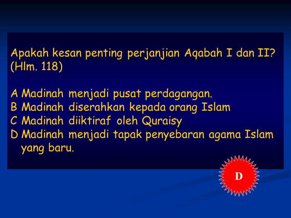 Apakah kesan penting perjanjian Aqabah I dan II.(Hlm.