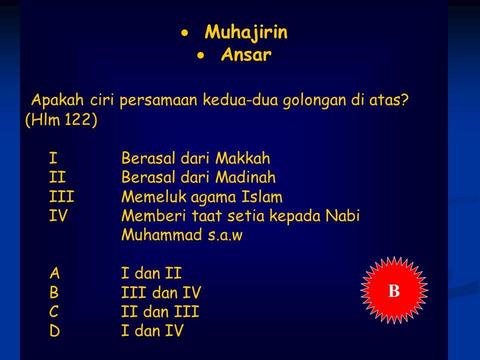  Muhajirin  Ansar Apakah ciri persamaan kedua-dua golongan di atas.