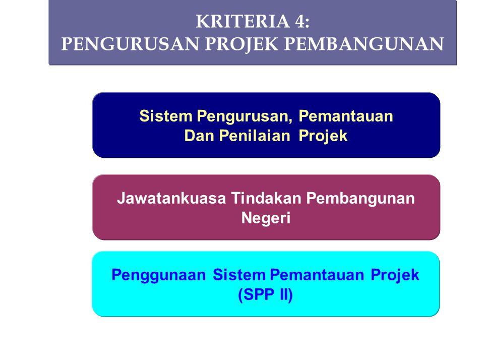 Sistem Pengurusan, Pemantauan Dan Penilaian Projek KRITERIA 4: PENGURUSAN PROJEK PEMBANGUNAN Jawatankuasa Tindakan Pembangunan Negeri Penggunaan Siste