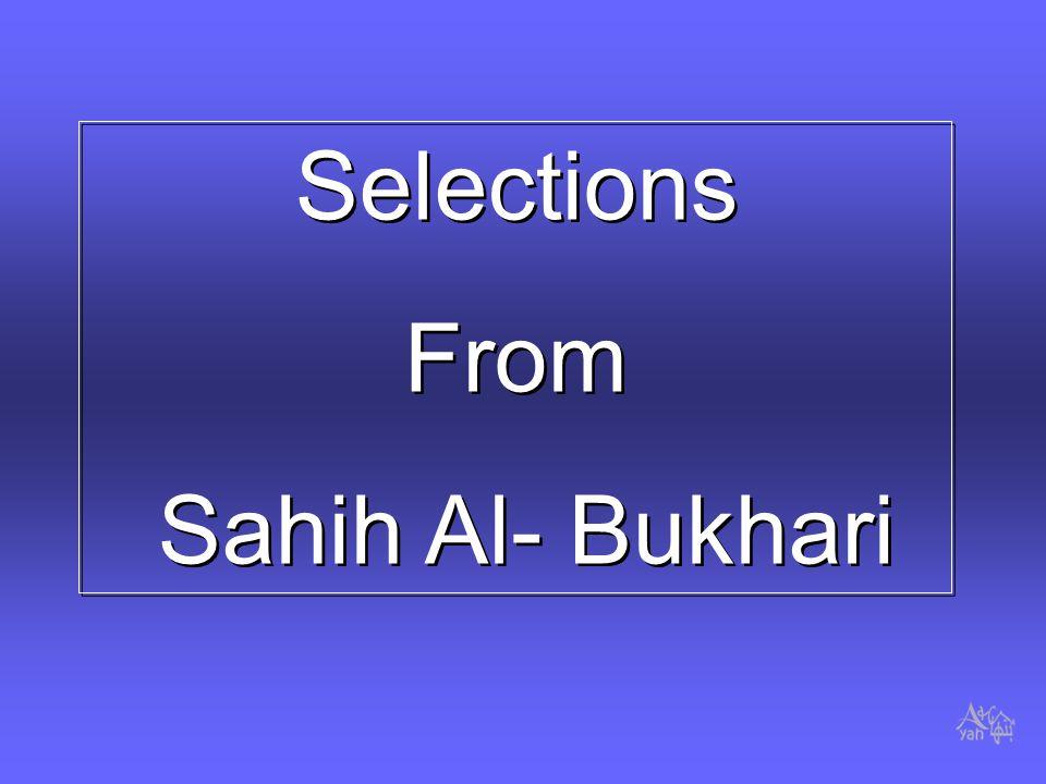 Selections From Sahih Al- Bukhari Selections From Sahih Al- Bukhari