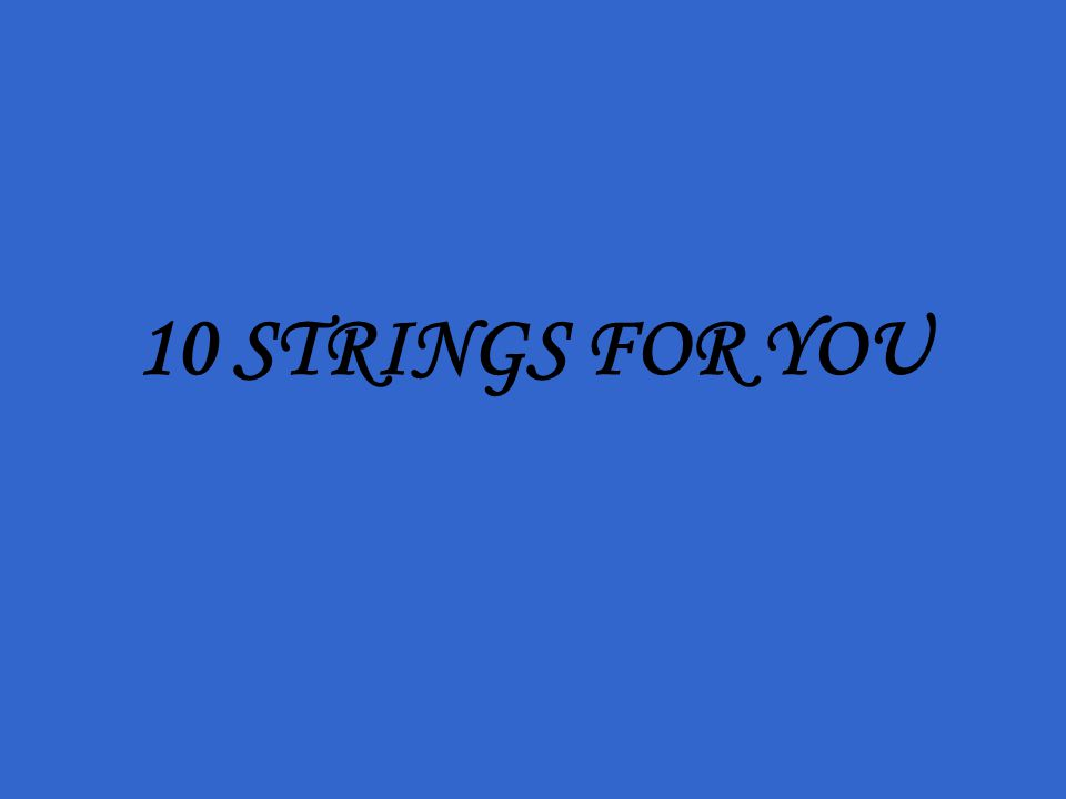 10 STRINGS FOR YOU
