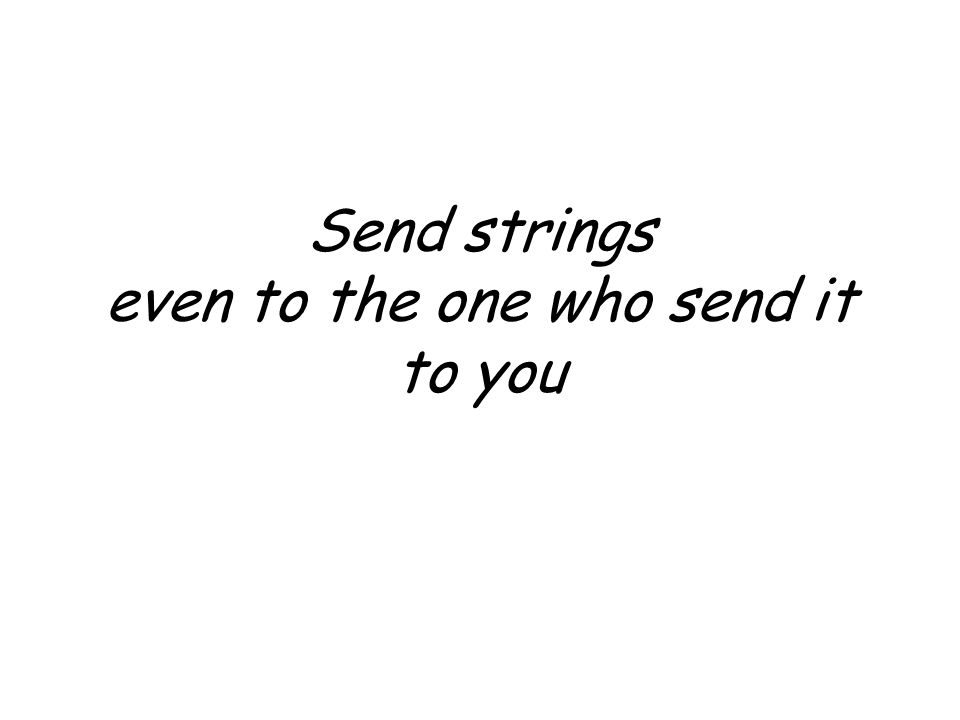 Send strings even to the one who send it to you