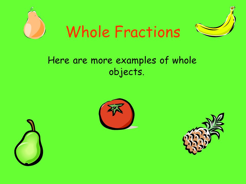 Whole Fractions Here are more examples of whole objects.