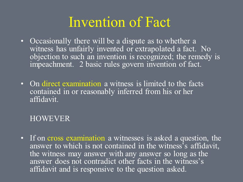Invention of Fact Occasionally there will be a dispute as to whether a witness has unfairly invented or extrapolated a fact.