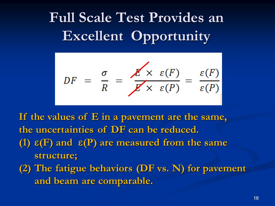 18 Full Scale Test Provides an Excellent Opportunity If the values of E in a pavement are the same, the uncertainties of DF can be reduced.