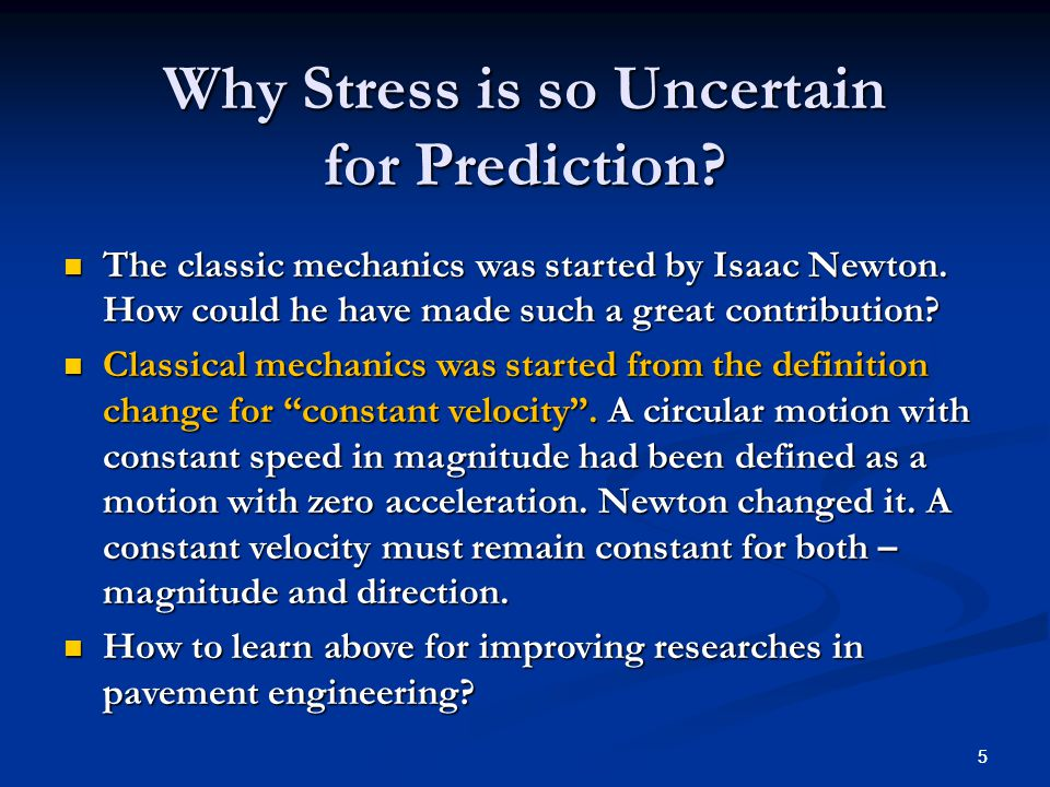 55 Why Stress is so Uncertain for Prediction. The classic mechanics was started by Isaac Newton.