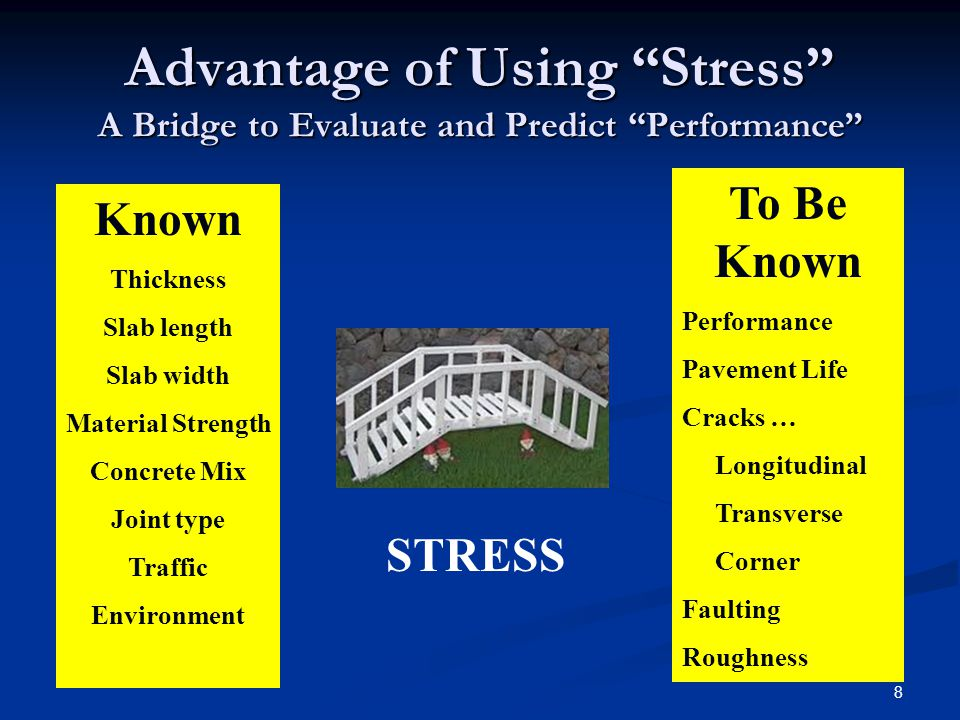 8 Advantage of Using Stress A Bridge to Evaluate and Predict Performance Known Thickness Slab length Slab width Material Strength Concrete Mix Joint type Traffic Environment To Be Known Performance Pavement Life Cracks … Longitudinal Transverse Corner Faulting Roughness STRESS
