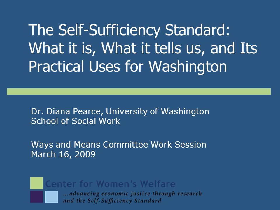 Dr. Diana Pearce, University of Washington School of Social Work Ways and Means Committee Work Session March 16, 2009 The Self-Sufficiency Standard: W