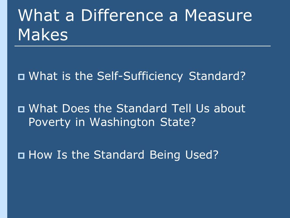 What a Difference a Measure Makes  What is the Self-Sufficiency Standard.