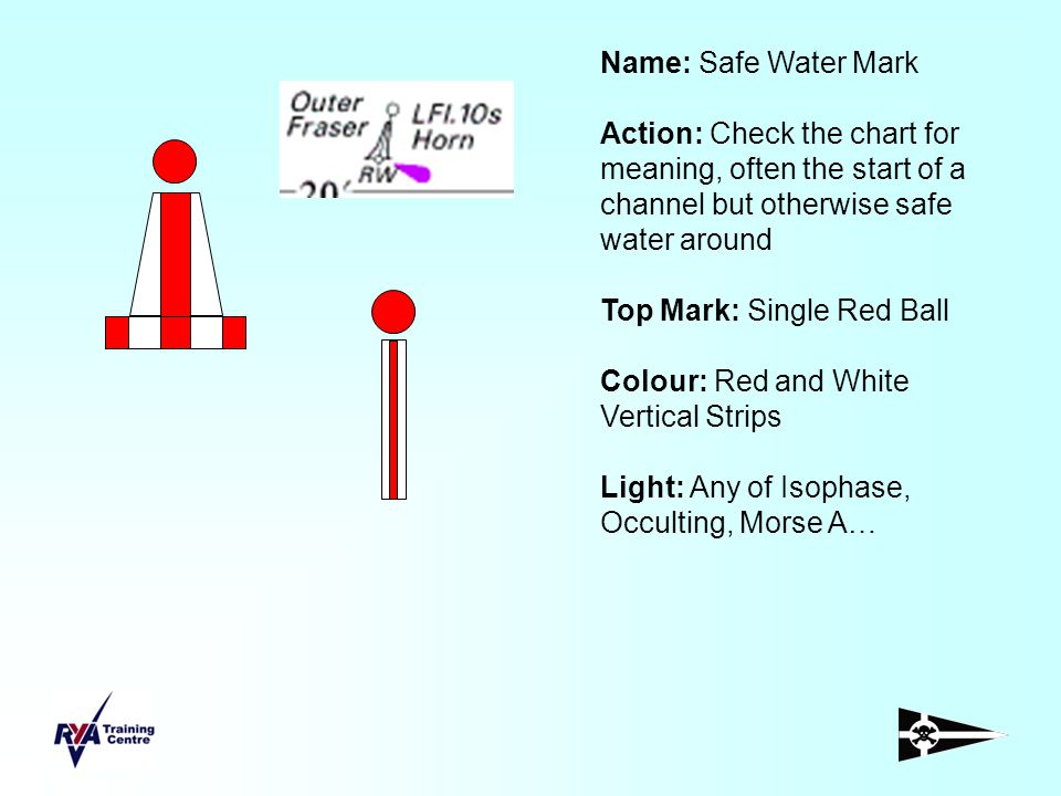 Name: Safe Water Mark Action: Check the chart for meaning, often the start of a channel but otherwise safe water around Top Mark: Single Red Ball Colo