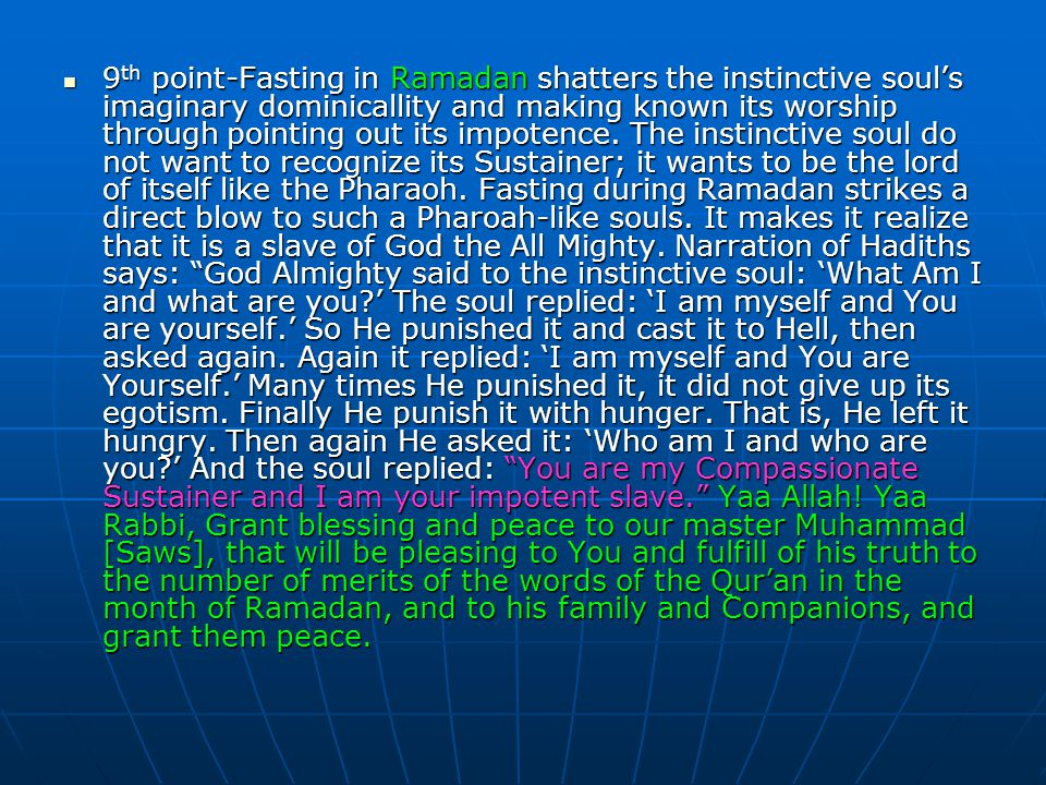 9 th point-Fasting in Ramadan shatters the instinctive soul's imaginary dominicallity and making known its worship through pointing out its impotence.