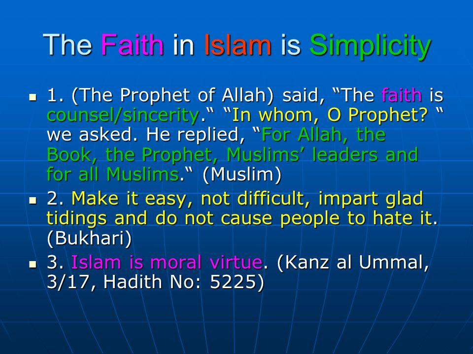 """The Faith in Islam is Simplicity 1. (The Prophet of Allah) said, """"The faith is counsel/sincerity."""" """"In whom, O Prophet? """" we asked. He replied, """"For A"""