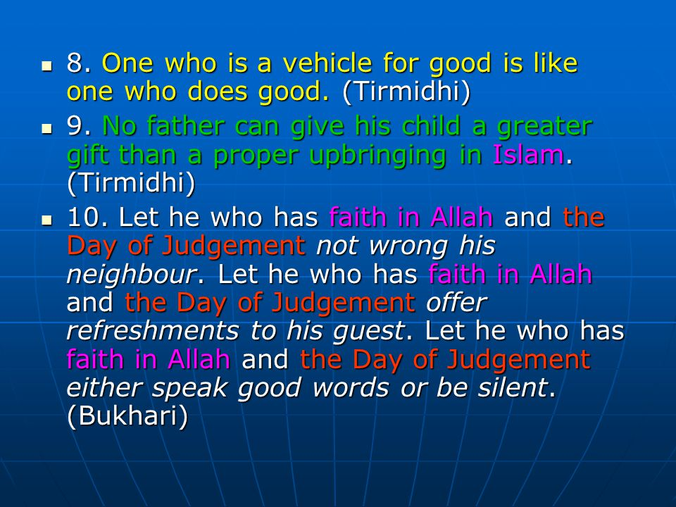 8. One who is a vehicle for good is like one who does good. (Tirmidhi) 8. One who is a vehicle for good is like one who does good. (Tirmidhi) 9. No fa