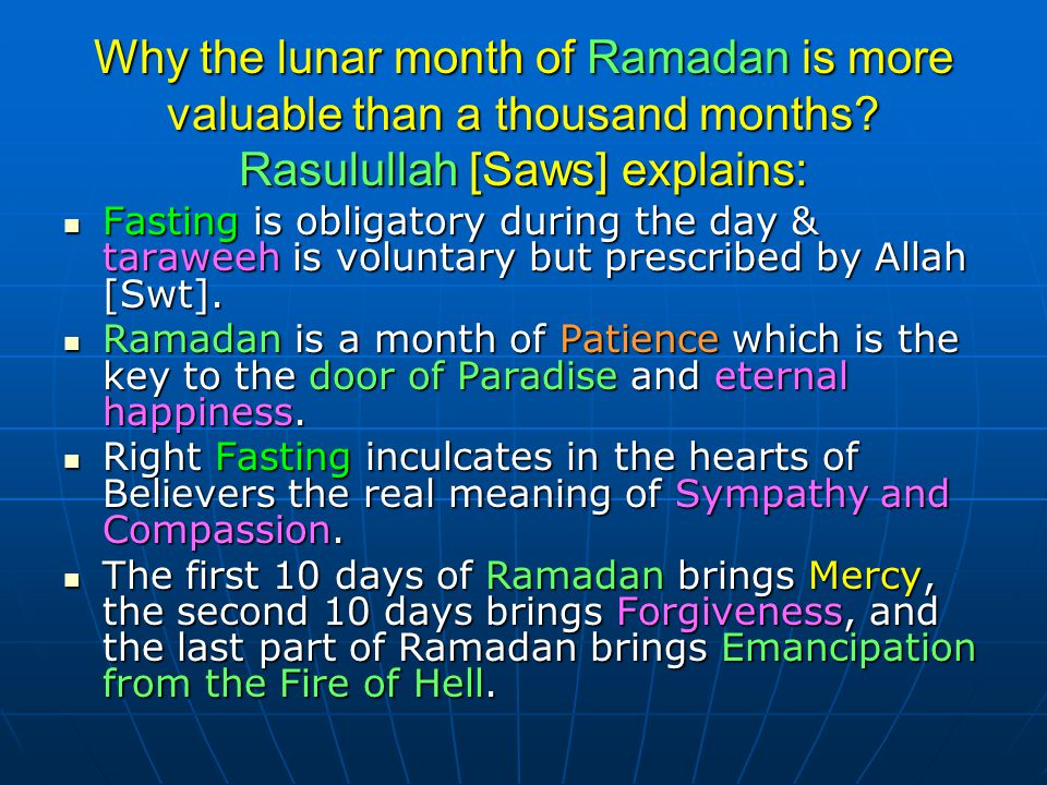 Why the lunar month of Ramadan is more valuable than a thousand months? Rasulullah [Saws] explains: Fasting is obligatory during the day & taraweeh is