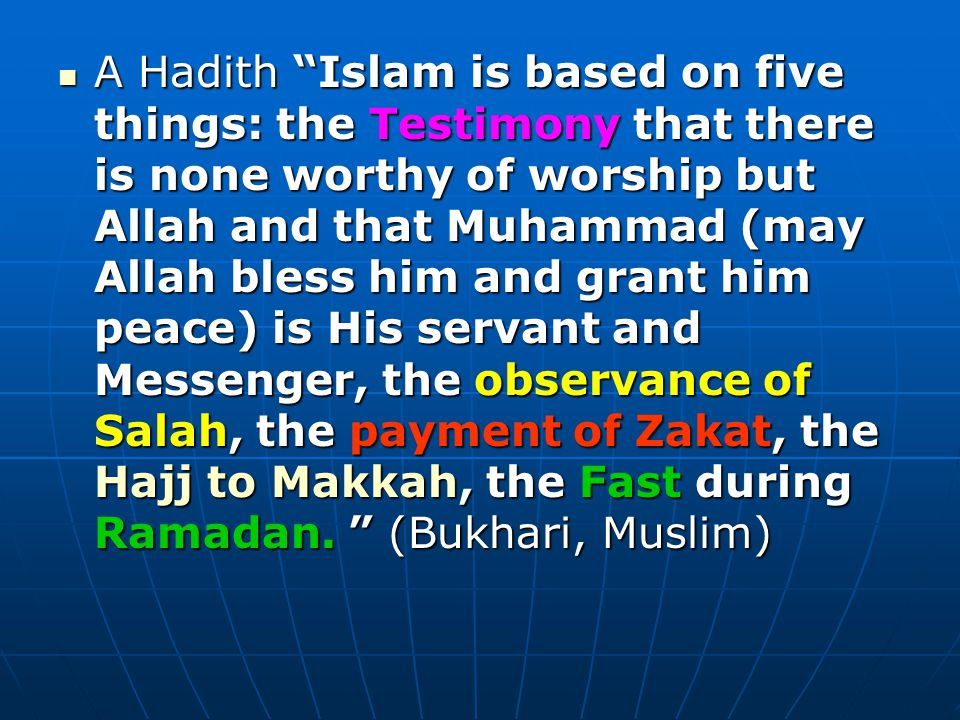 """A Hadith """"Islam is based on five things: the Testimony that there is none worthy of worship but Allah and that Muhammad (may Allah bless him and grant"""