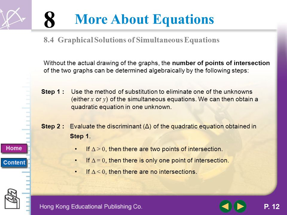 More About Equations 8 Home Content P. 11 B. Number of Points of Intersection of a Parabola and a Line 8.4 Graphical Solutions of Simultaneous Equatio