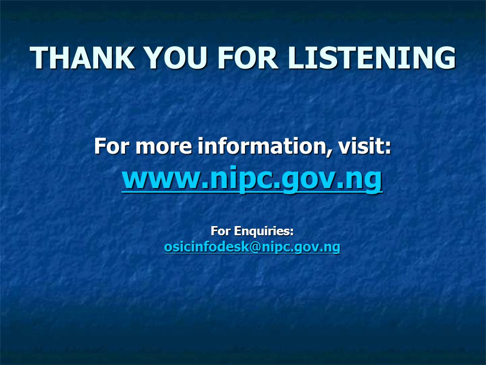 THANK YOU FOR LISTENING For more information, visit: www.nipc.gov.ng For Enquiries: osicinfodesk@nipc.gov.ng www.nipc.gov.ng osicinfodesk@nipc.gov.ng www.nipc.gov.ng osicinfodesk@nipc.gov.ng