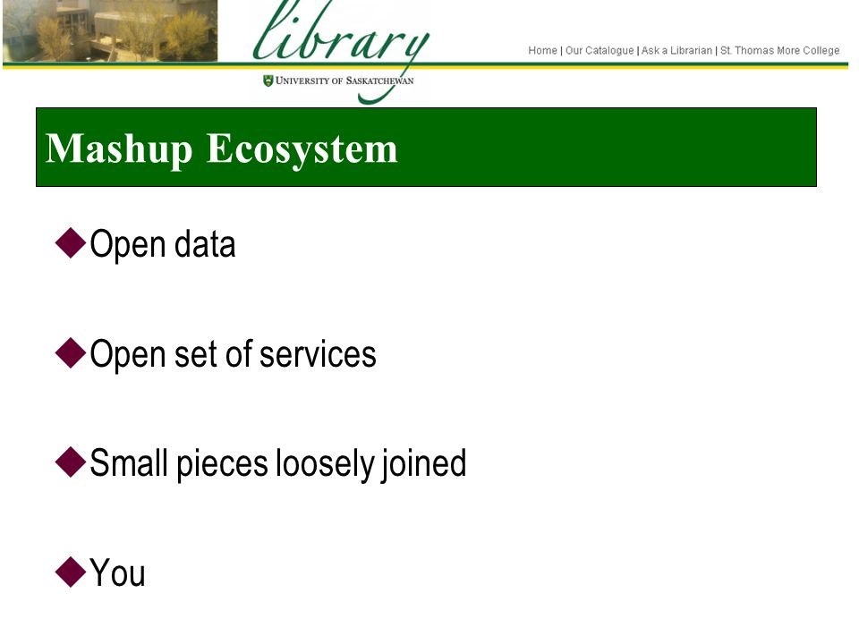 Mashup Ecosystem  Open data  Open set of services  Small pieces loosely joined  You