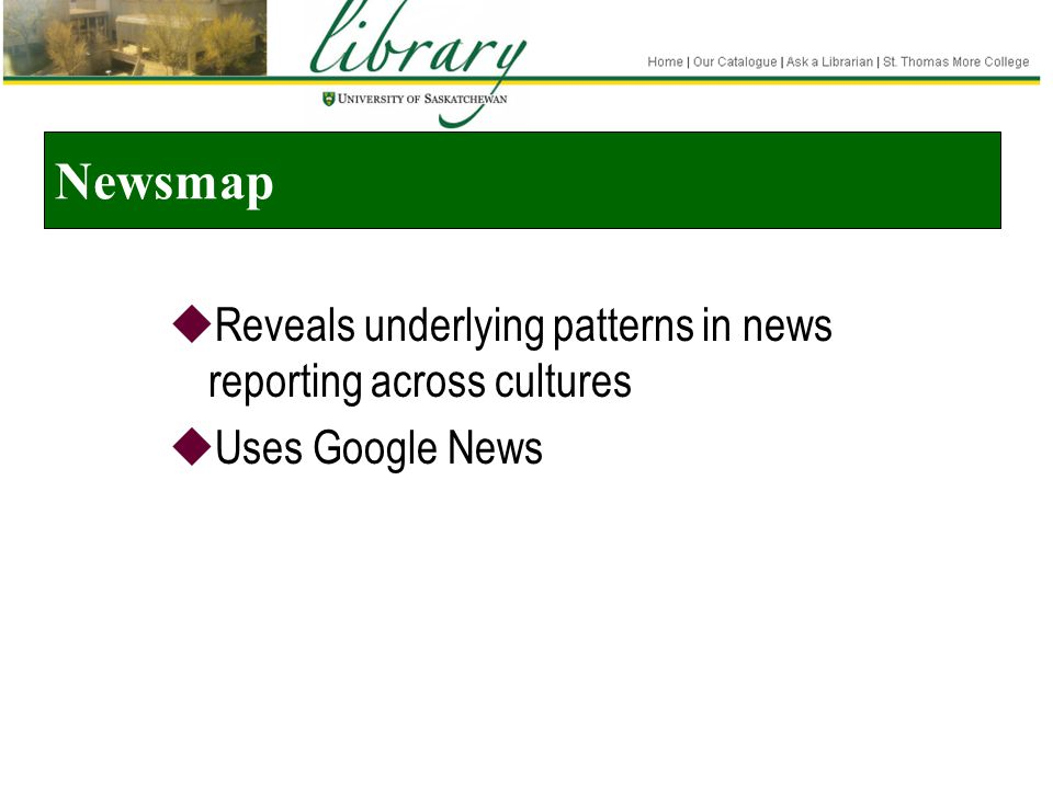 Newsmap  Reveals underlying patterns in news reporting across cultures  Uses Google News