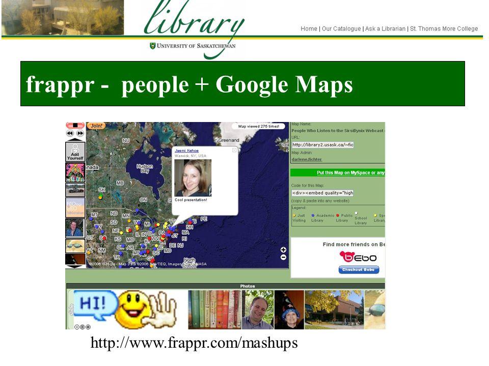 frappr - people + Google Maps http://www.frappr.com/mashups