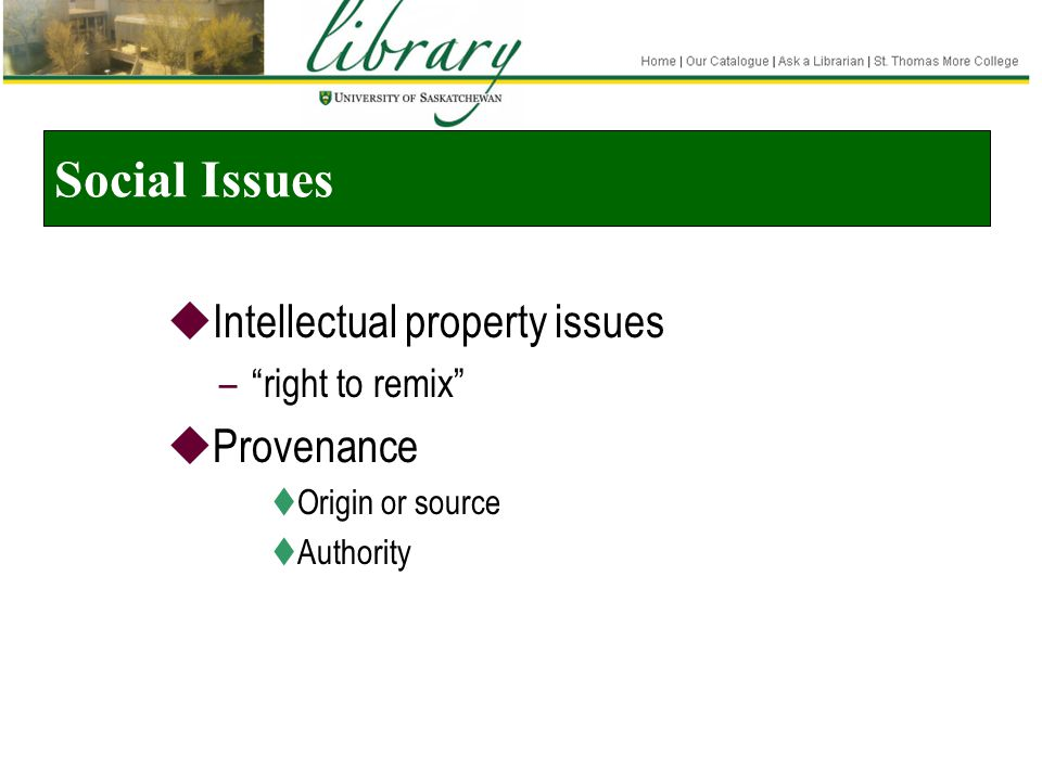 "Social Issues  Intellectual property issues –""right to remix""  Provenance  Origin or source  Authority"