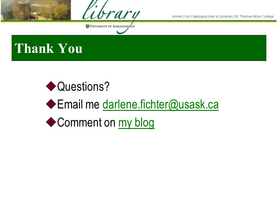 Thank You  Questions?  Email me darlene.fichter@usask.cadarlene.fichter@usask.ca  Comment on my blogmy blog