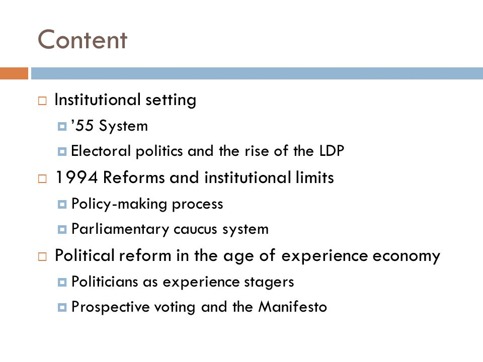 Content  Institutional setting  '55 System  Electoral politics and the rise of the LDP  1994 Reforms and institutional limits  Policy-making proc