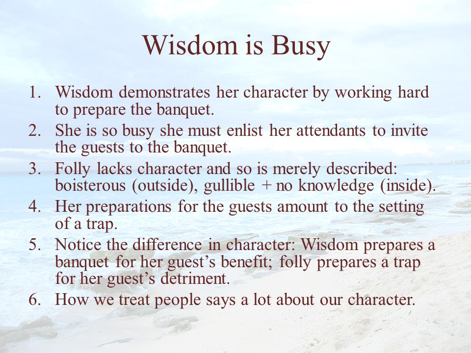 Wisdom is Busy 1.Wisdom demonstrates her character by working hard to prepare the banquet.