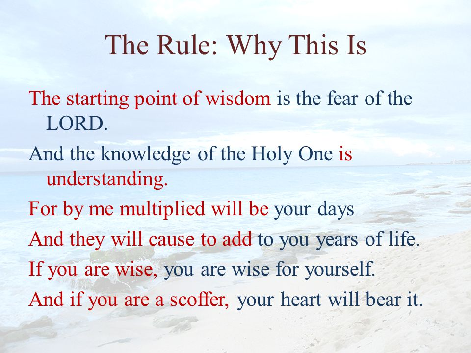The Rule: Why This Is The starting point of wisdom is the fear of the LORD.
