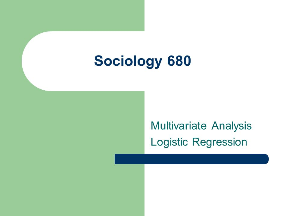 Sociology 680 Multivariate Analysis Logistic Regression