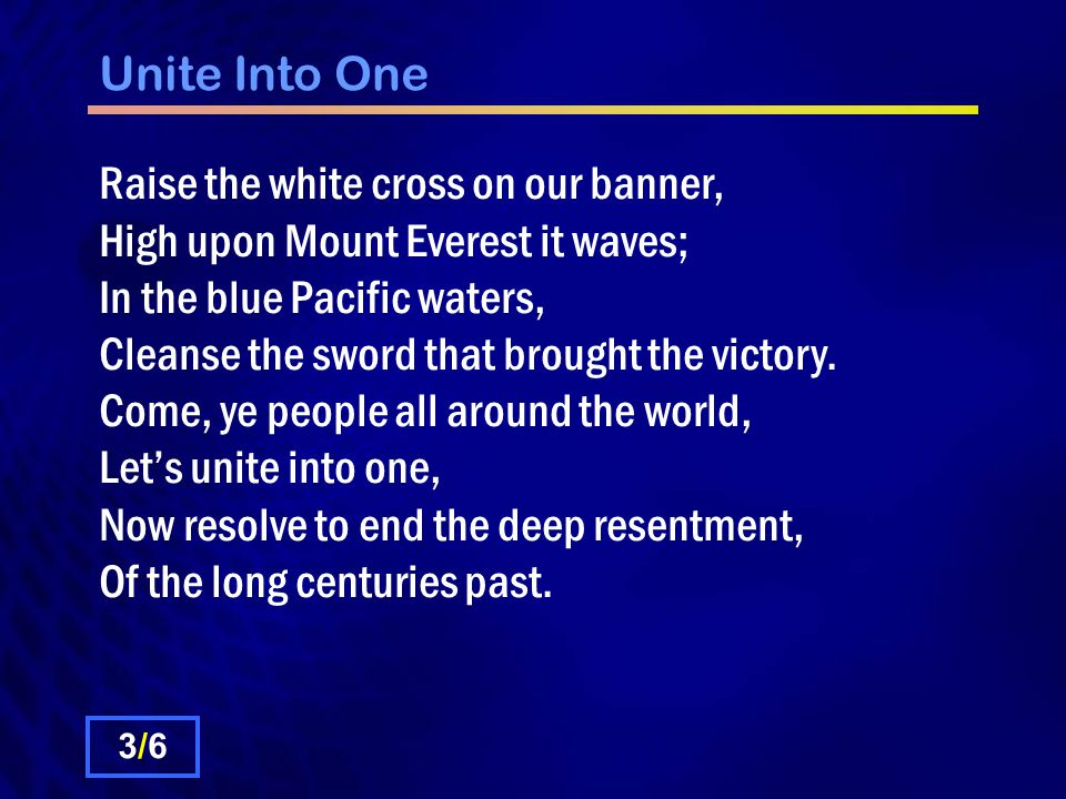 Unite Into One Chorus: Unite, Unite, let's unite into one Bring about one Nation uniting All the people of the world.