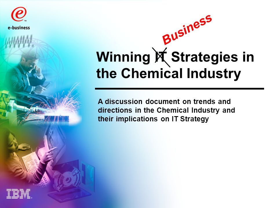 Winning IT Strategies in the Chemical Industry A discussion document on trends and directions in the Chemical Industry and their implications on IT Strategy Business