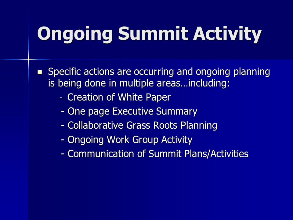 Ongoing Summit Activity Specific actions are occurring and ongoing planning is being done in multiple areas…including: Specific actions are occurring