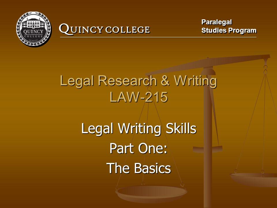 Q UINCY COLLEGE Paralegal Studies Program Paralegal Studies Program Legal Research & Writing LAW-215 Legal Writing Skills Part One: The Basics