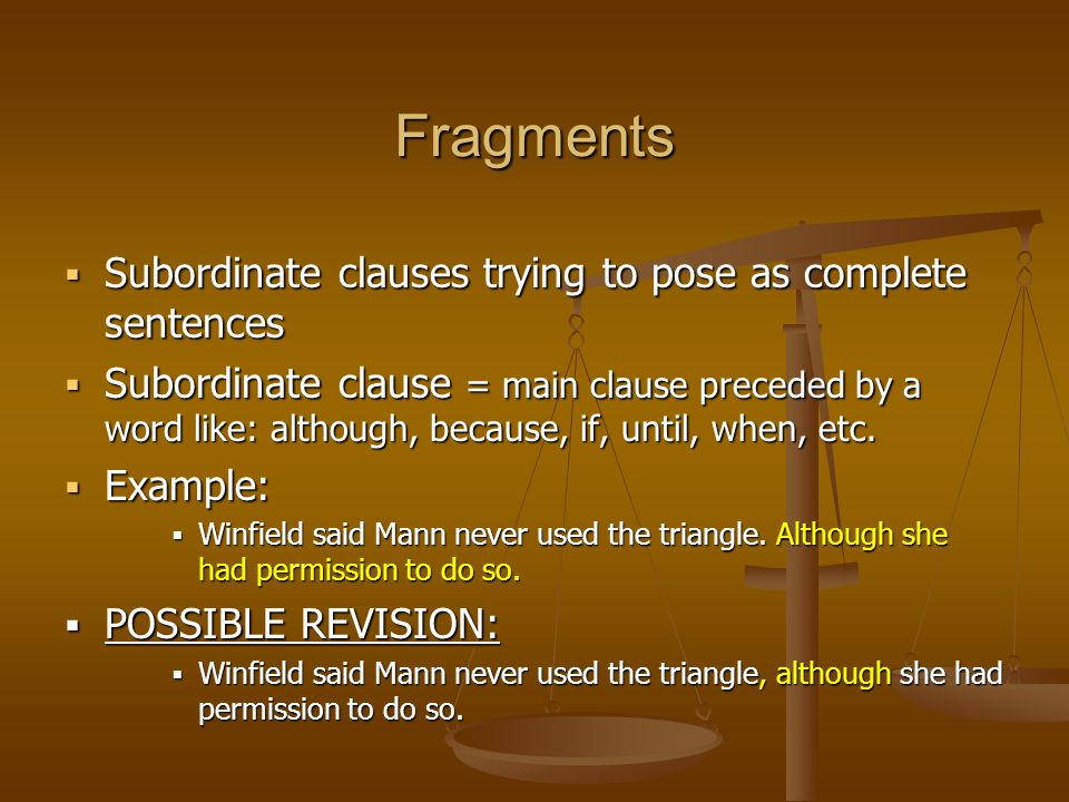  Subordinate clauses trying to pose as complete sentences  Subordinate clause = main clause preceded by a word like: although, because, if, until, w