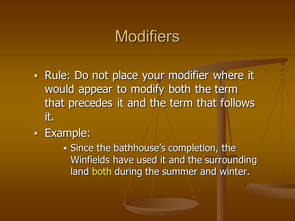  Rule: Do not place your modifier where it would appear to modify both the term that precedes it and the term that follows it.