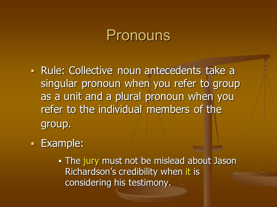  Rule: Collective noun antecedents take a singular pronoun when you refer to group as a unit and a plural pronoun when you refer to the individual members of the group.