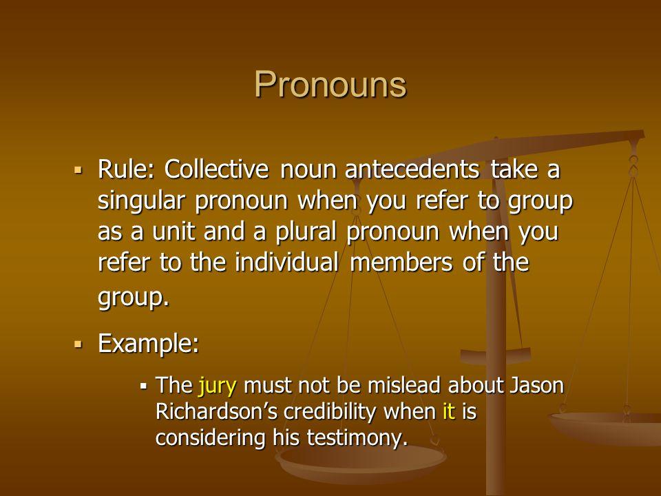  Rule: Collective noun antecedents take a singular pronoun when you refer to group as a unit and a plural pronoun when you refer to the individual me