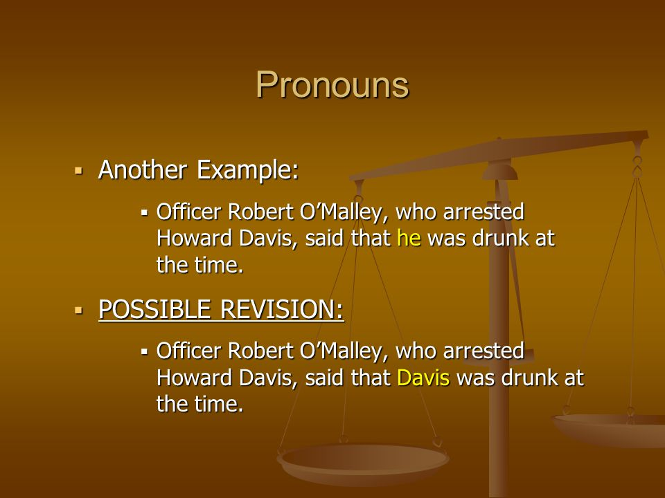  Another Example:  Officer Robert O'Malley, who arrested Howard Davis, said that he was drunk at the time.