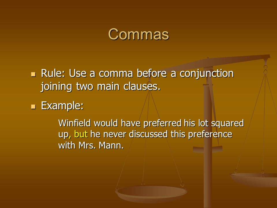 Commas Rule: Use a comma before a conjunction joining two main clauses. Rule: Use a comma before a conjunction joining two main clauses. Example: Exam