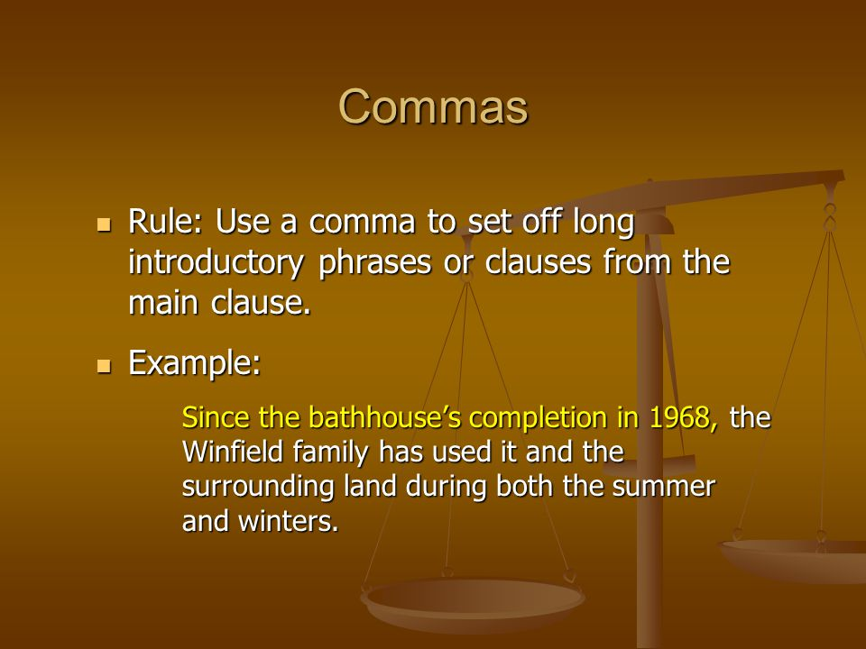 Commas Rule: Use a comma to set off long introductory phrases or clauses from the main clause. Rule: Use a comma to set off long introductory phrases