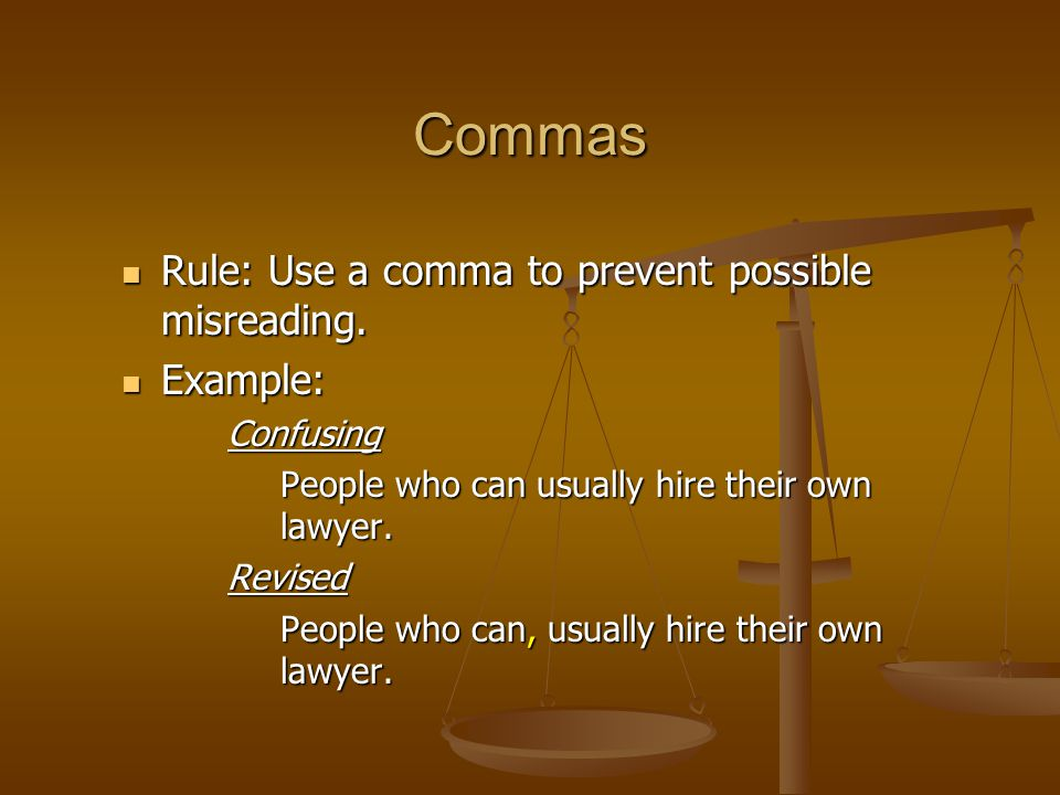 Commas Rule: Use a comma to prevent possible misreading. Rule: Use a comma to prevent possible misreading. Example: Example:Confusing People who can u