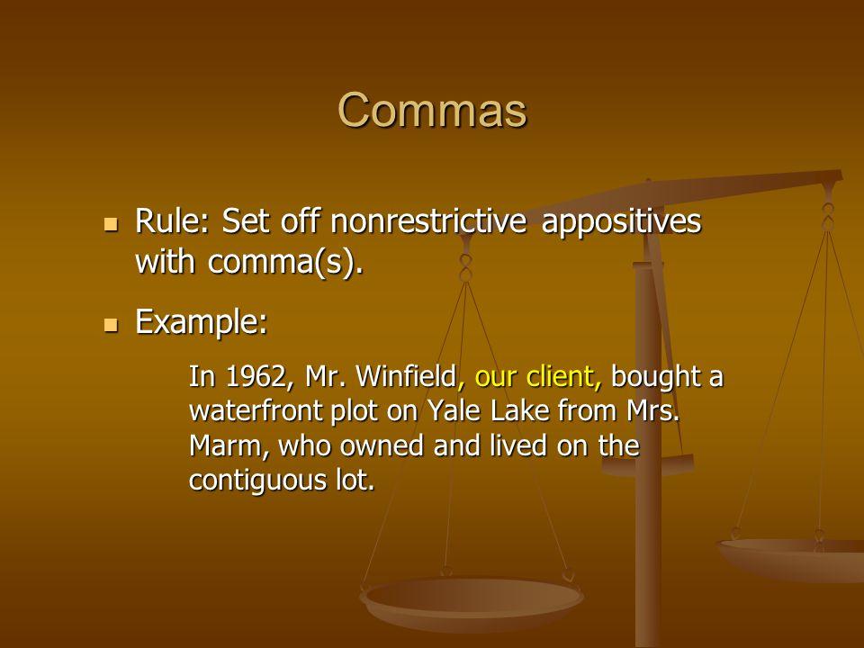 Commas Rule: Set off nonrestrictive appositives with comma(s). Rule: Set off nonrestrictive appositives with comma(s). Example: Example: In 1962, Mr.