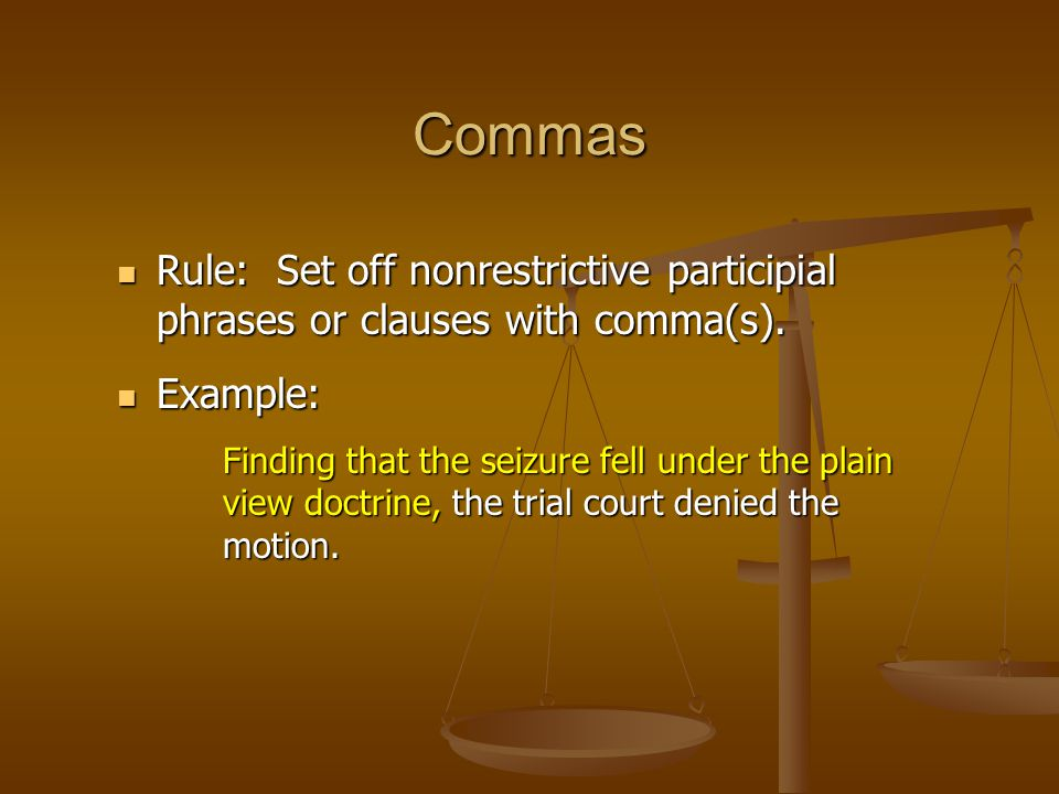 Commas Rule: Set off nonrestrictive participial phrases or clauses with comma(s). Rule: Set off nonrestrictive participial phrases or clauses with com