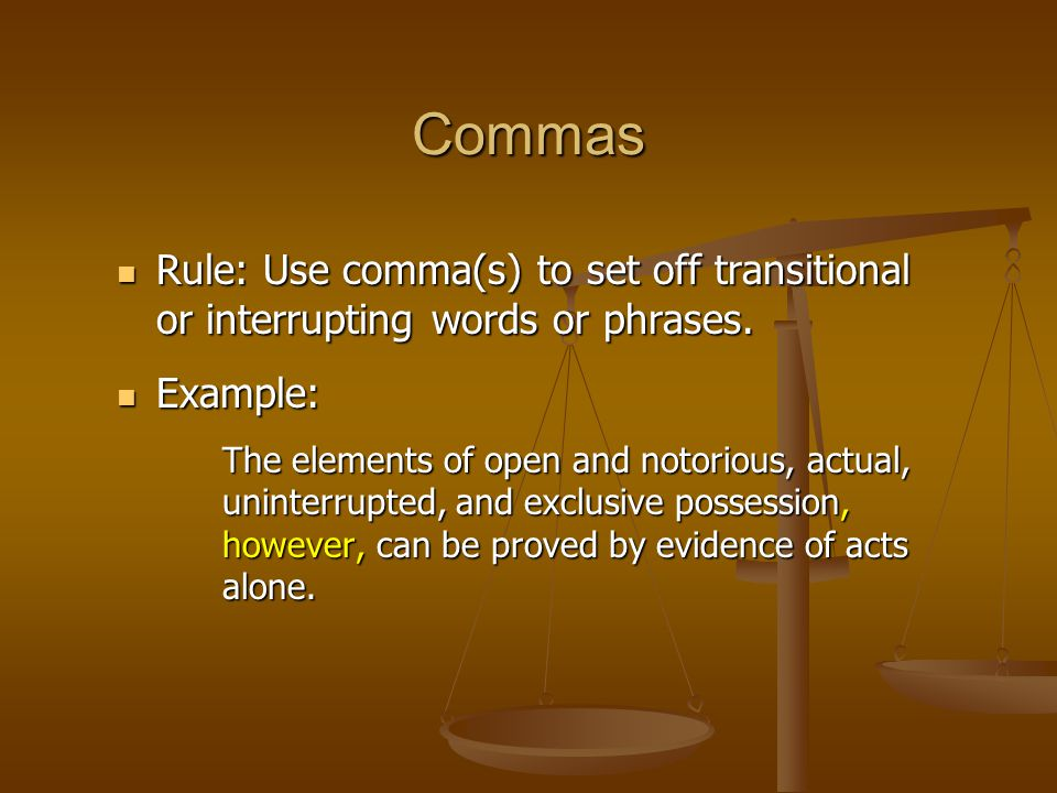 Commas Rule: Use comma(s) to set off transitional or interrupting words or phrases. Rule: Use comma(s) to set off transitional or interrupting words o