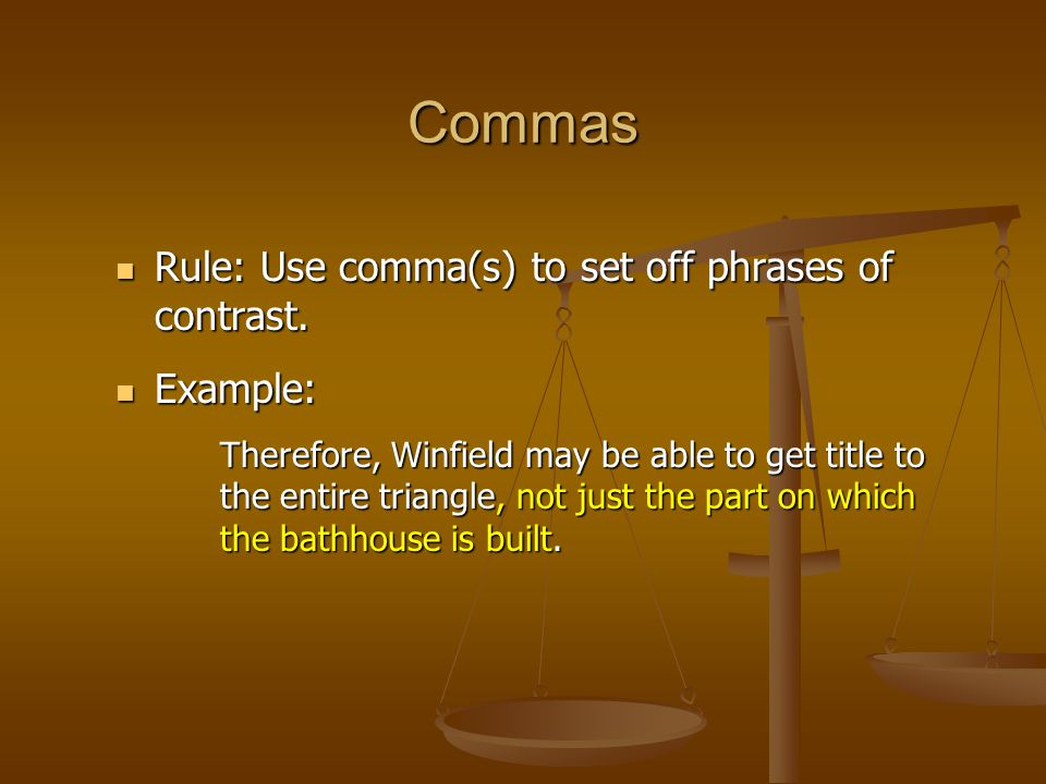 Commas Rule: Use comma(s) to set off phrases of contrast. Rule: Use comma(s) to set off phrases of contrast. Example: Example: Therefore, Winfield may