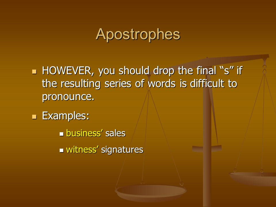 """HOWEVER, you should drop the final """"s"""" if the resulting series of words is difficult to pronounce. HOWEVER, you should drop the final """"s"""" if the resul"""