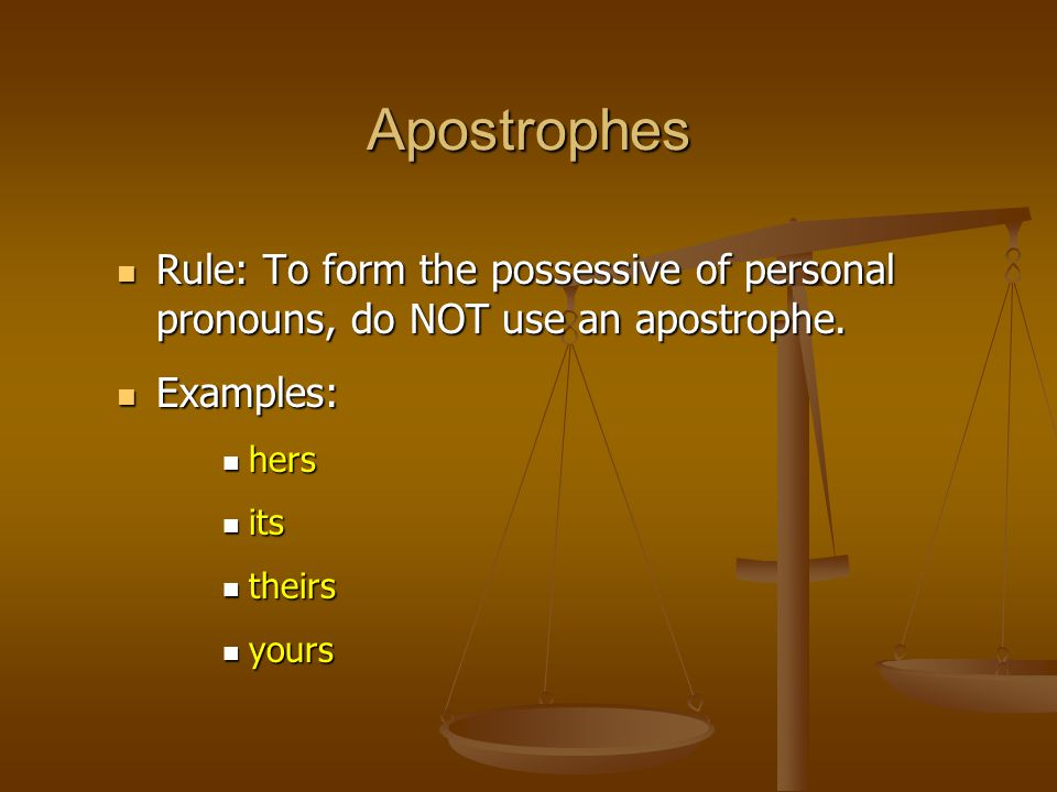 Rule: To form the possessive of personal pronouns, do NOT use an apostrophe.