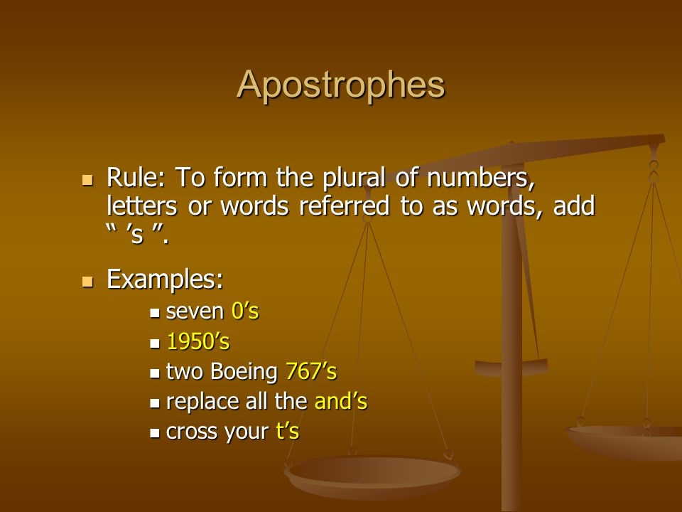 """Rule: To form the plural of numbers, letters or words referred to as words, add """" 's """". Rule: To form the plural of numbers, letters or words referred"""